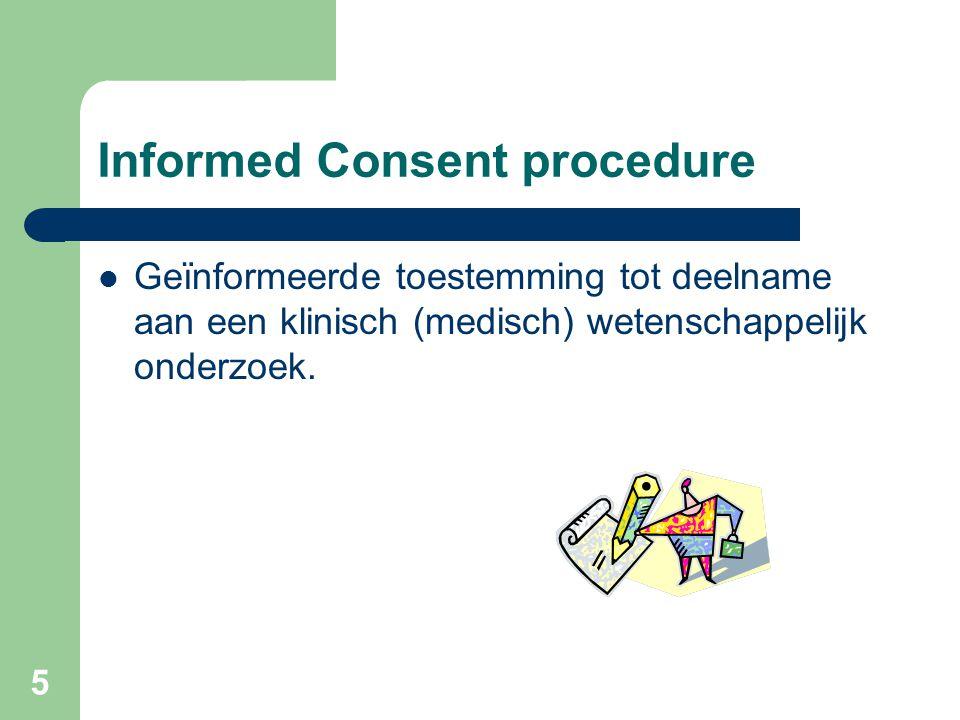 5 Informed Consent procedure  Geïnformeerde toestemming tot deelname aan een klinisch (medisch) wetenschappelijk onderzoek.
