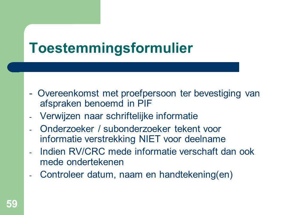 59 Toestemmingsformulier - Overeenkomst met proefpersoon ter bevestiging van afspraken benoemd in PIF - Verwijzen naar schriftelijke informatie - Onde