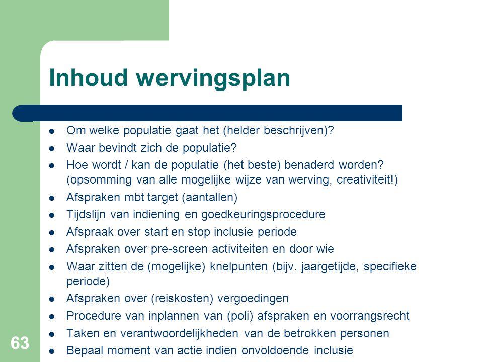 63 Inhoud wervingsplan  Om welke populatie gaat het (helder beschrijven)?  Waar bevindt zich de populatie?  Hoe wordt / kan de populatie (het beste