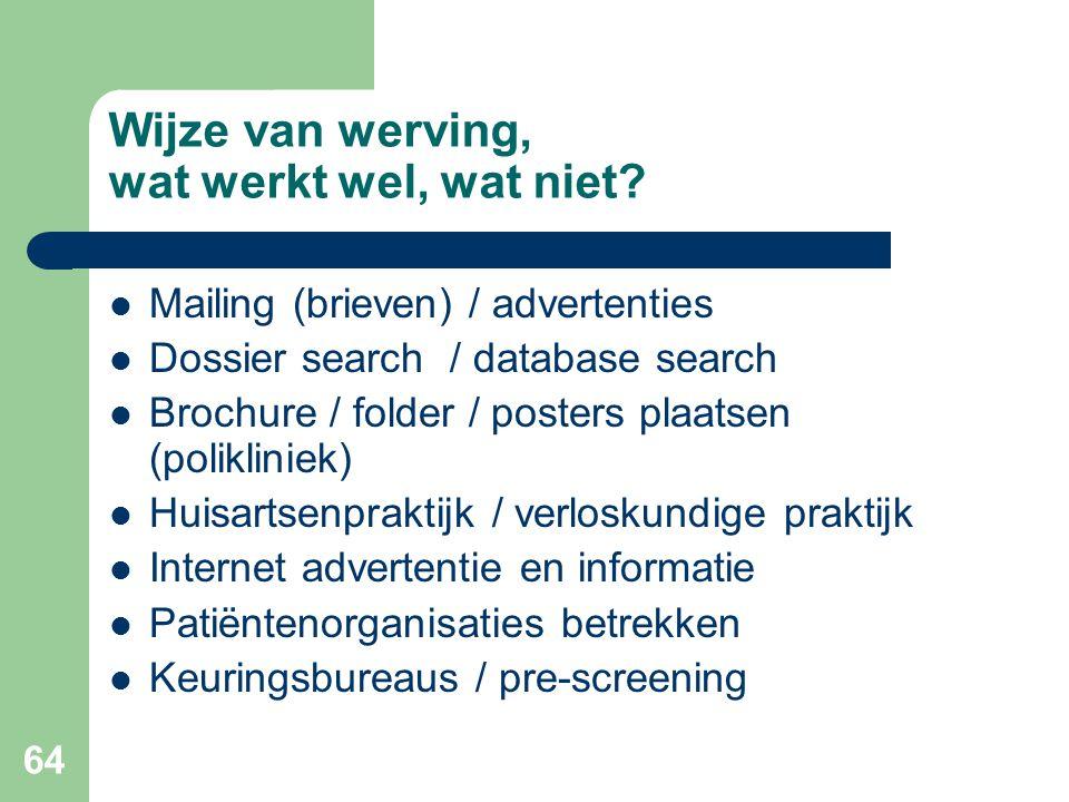 64 Wijze van werving, wat werkt wel, wat niet?  Mailing (brieven) / advertenties  Dossier search / database search  Brochure / folder / posters pla