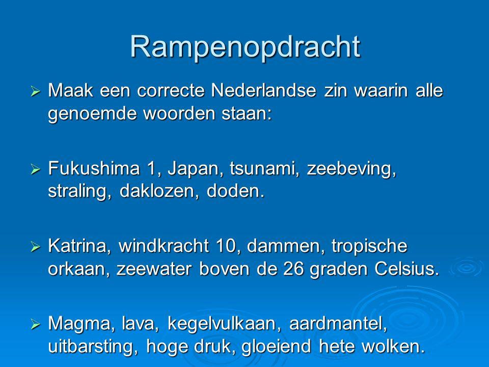 Rampenopdracht  Maak een correcte Nederlandse zin waarin alle genoemde woorden staan:  Fukushima 1, Japan, tsunami, zeebeving, straling, daklozen, d
