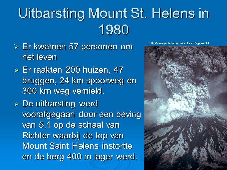 Uitbarsting Mount St. Helens in 1980  Er kwamen 57 personen om het leven  Er raakten 200 huizen, 47 bruggen, 24 km spoorweg en 300 km weg vernield.