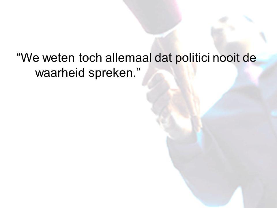 We weten toch allemaal dat politici nooit de waarheid spreken.