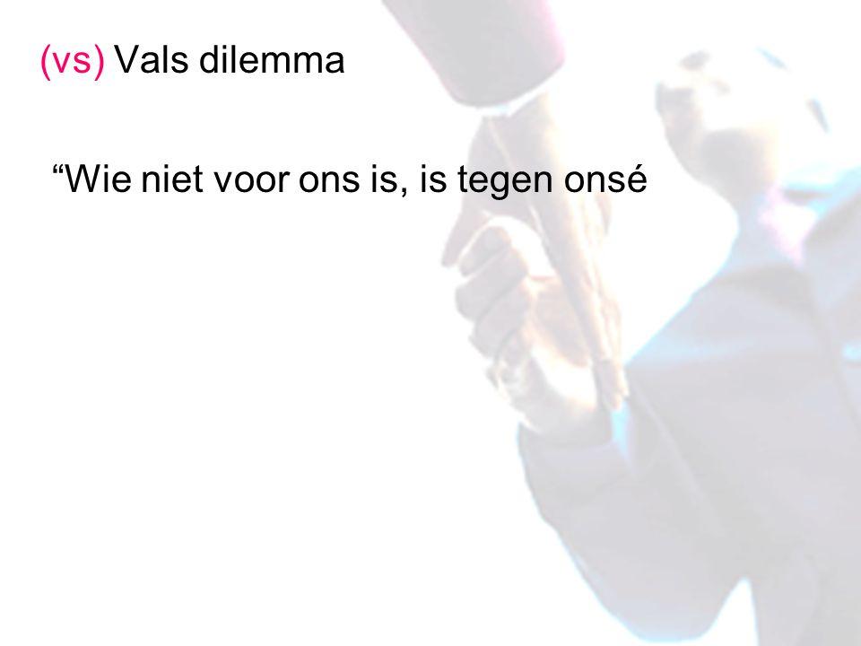 """(vs) Vals dilemma """"Wie niet voor ons is, is tegen onsé"""