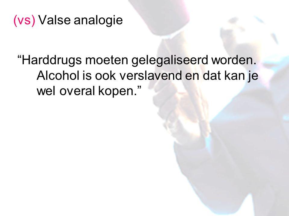 """(vs) Valse analogie """"Harddrugs moeten gelegaliseerd worden. Alcohol is ook verslavend en dat kan je wel overal kopen."""""""