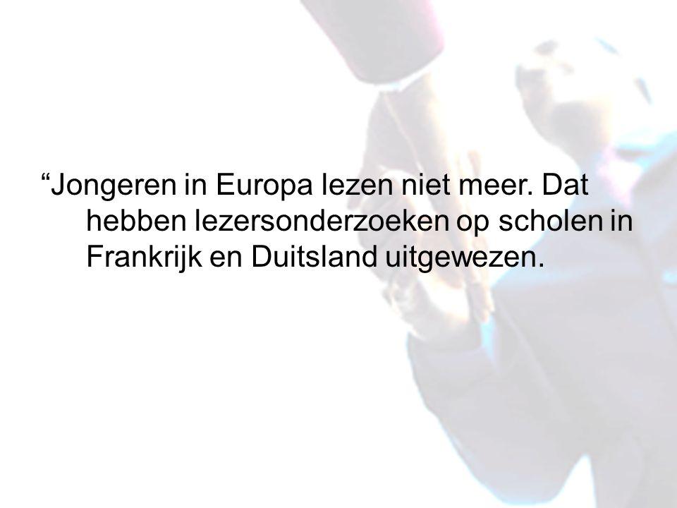 """""""Jongeren in Europa lezen niet meer. Dat hebben lezersonderzoeken op scholen in Frankrijk en Duitsland uitgewezen."""