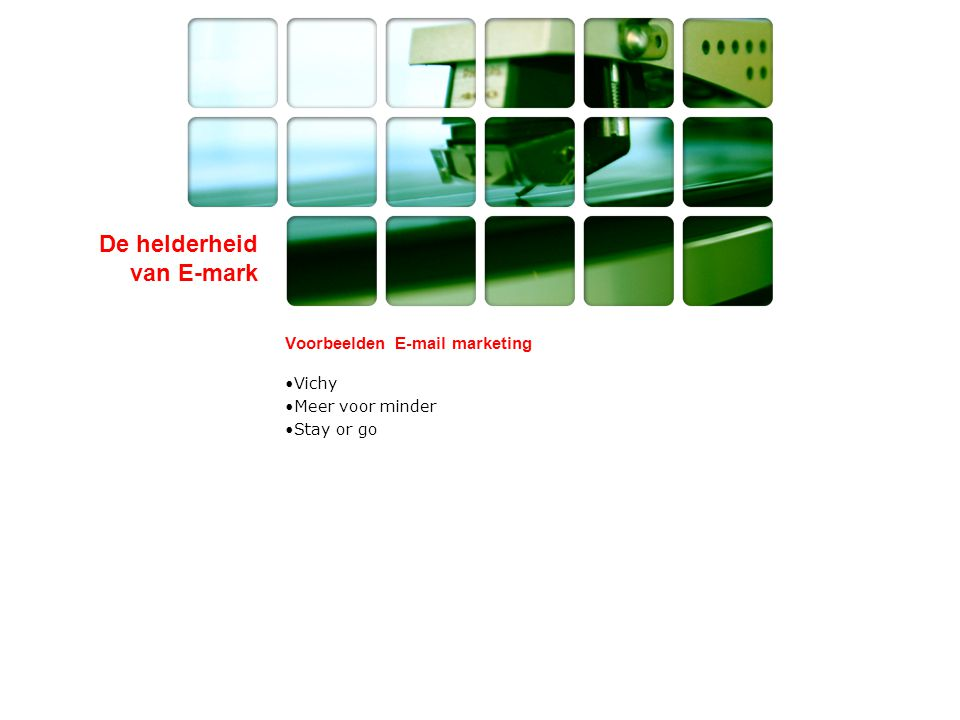 De helderheid van E-mark Voorbeelden E-mail marketing •Vichy •Meer voor minder •Stay or go