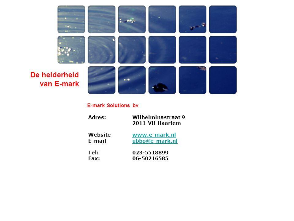 De helderheid van E-mark E-mark Solutions bv Adres:Wilhelminastraat 9 2011 VH Haarlem Websitewww.e-mark.nlwww.e-mark.nl E-mailubbo@e-mark.nlubbo@e-mar