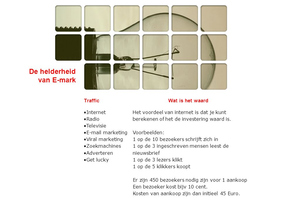 De helderheid van E-mark TrafficWat is het waard •Internet •Radio •Televisie •E-mail marketing •Viral marketing •Zoekmachines •Adverteren •Get lucky H