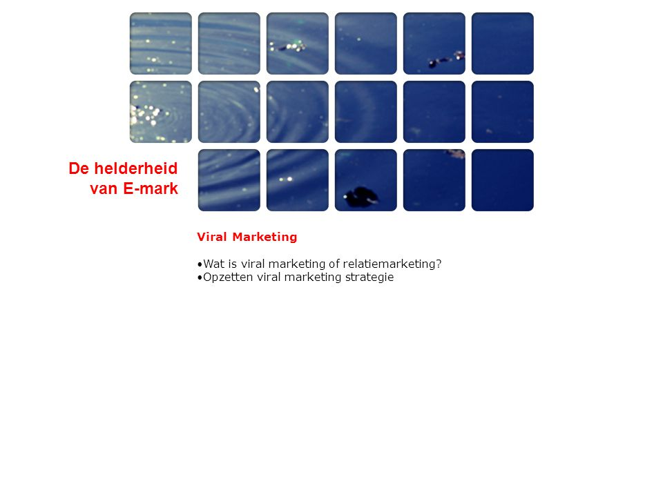 De helderheid van E-mark Viral Marketing •Wat is viral marketing of relatiemarketing? •Opzetten viral marketing strategie
