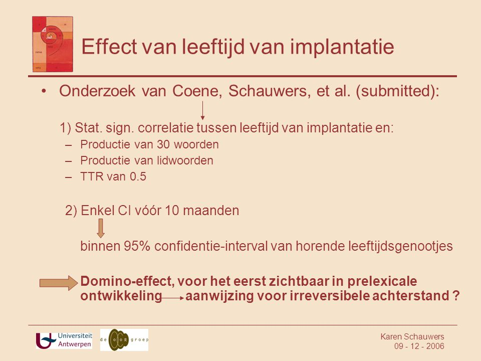 Karen Schauwers 09 - 12 - 2006 Effect van leeftijd van implantatie •Onderzoek van Coene, Schauwers, et al.