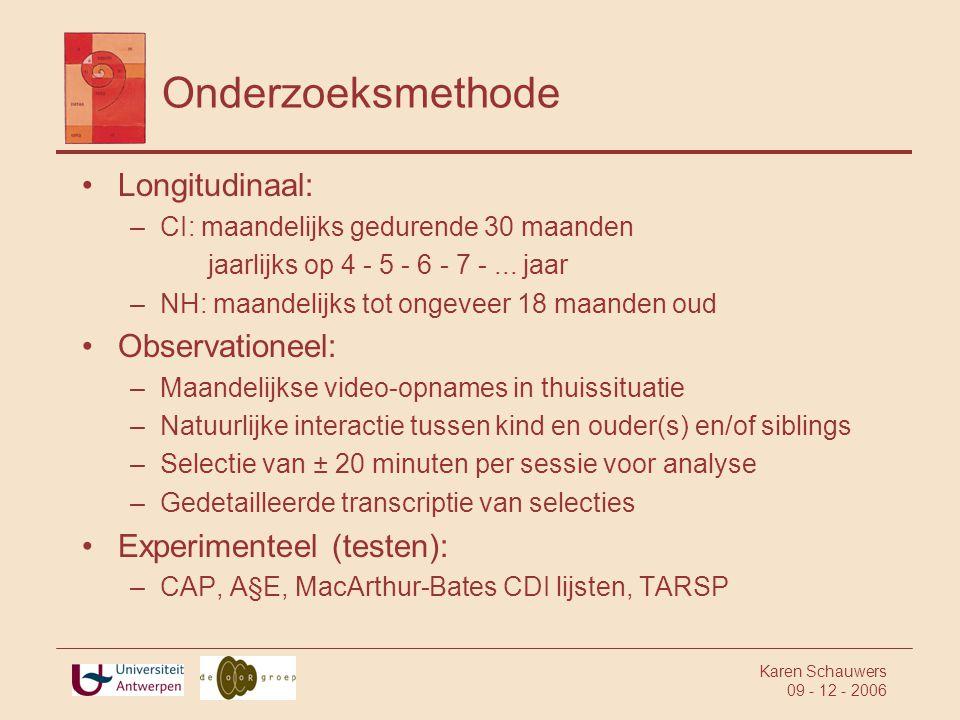 Karen Schauwers 09 - 12 - 2006 Resultaten: brabbelen CV-CV Intra-syllabische CV combinaties