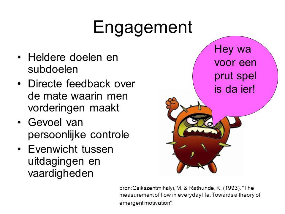 Engagement •Heldere doelen en subdoelen •Directe feedback over de mate waarin men vorderingen maakt •Gevoel van persoonlijke controle •Evenwicht tusse