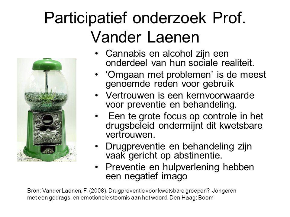 Participatief onderzoek Prof. Vander Laenen •Cannabis en alcohol zijn een onderdeel van hun sociale realiteit. •'Omgaan met problemen' is de meest gen
