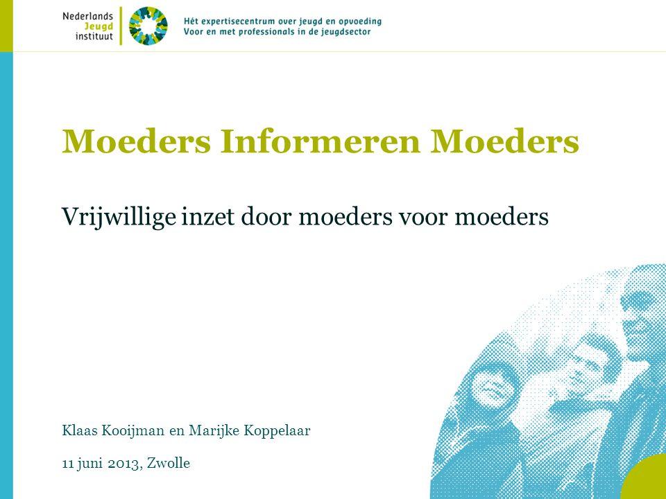Moeders Informeren Moeders Vrijwillige inzet door moeders voor moeders Klaas Kooijman en Marijke Koppelaar 11 juni 2013, Zwolle