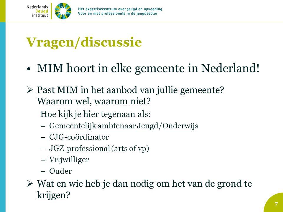 Vragen/discussie •MIM hoort in elke gemeente in Nederland!  Past MIM in het aanbod van jullie gemeente? Waarom wel, waarom niet? Hoe kijk je hier teg