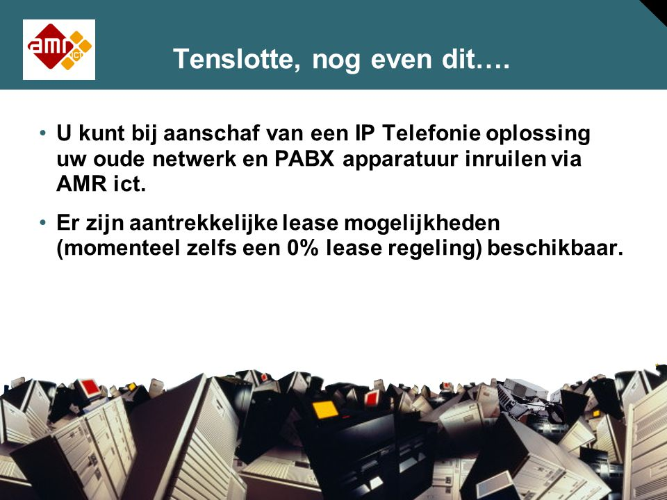 34 © 2005 Cisco Systems, Inc. All rights reserved. Session Number Presentation_ID TTenslotte, nog even dit…. •U kunt bij aanschaf van een IP Telefonie
