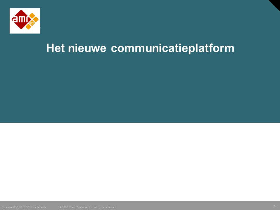 9 © 2006 Cisco Systems, Inc. All rights reserved. NL sales IP-C V1.2 BDM/Nederlands Het nieuwe communicatieplatform