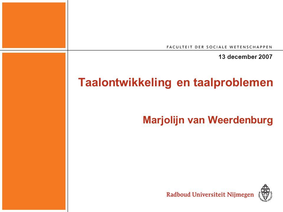 Taalontwikkeling en taalproblemen Marjolijn van Weerdenburg 13 december 2007