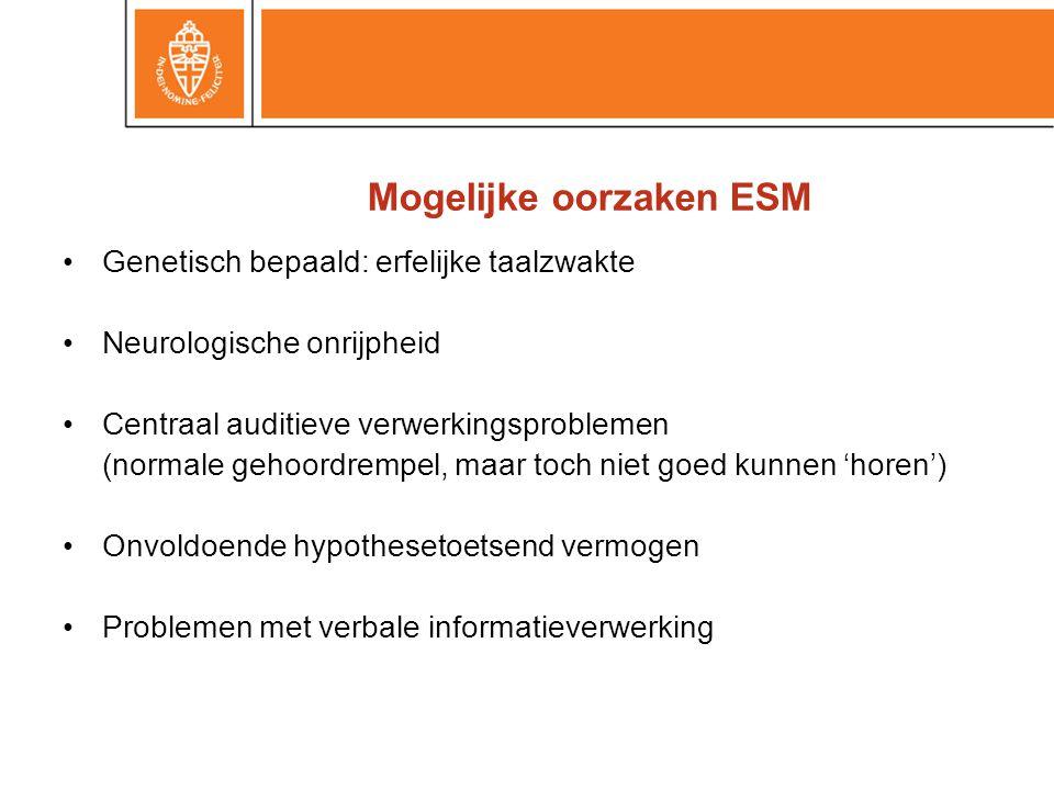 Mogelijke oorzaken ESM •Genetisch bepaald: erfelijke taalzwakte •Neurologische onrijpheid •Centraal auditieve verwerkingsproblemen (normale gehoordrem
