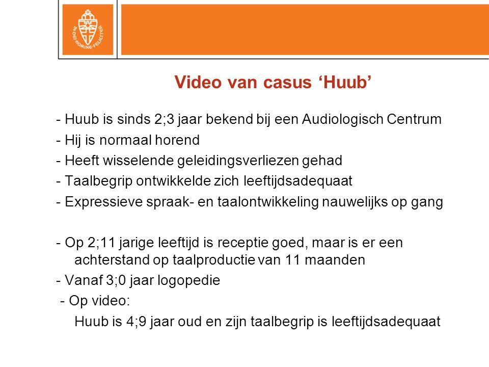 Video van casus 'Huub' - Huub is sinds 2;3 jaar bekend bij een Audiologisch Centrum - Hij is normaal horend - Heeft wisselende geleidingsverliezen geh