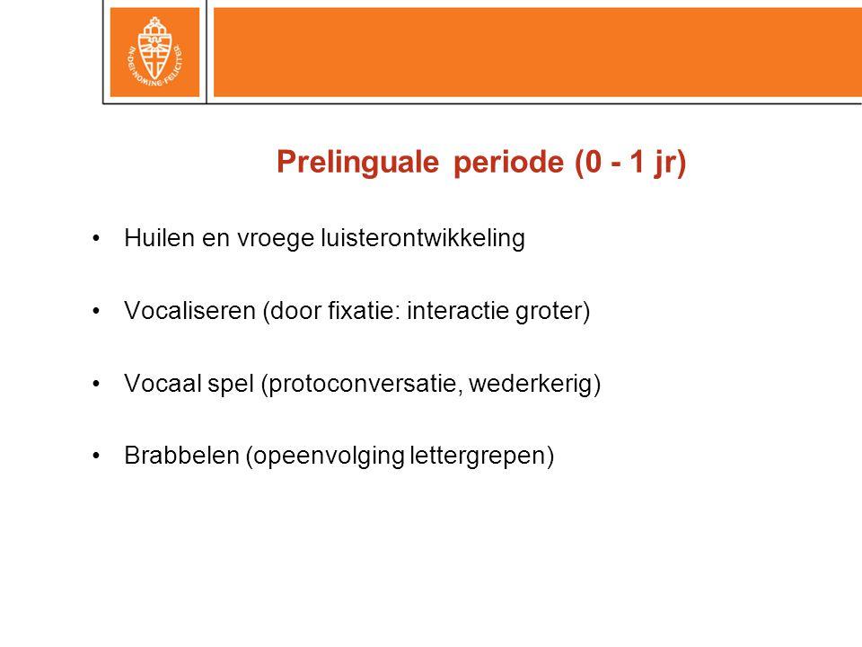 Prelinguale periode (0 - 1 jr) •Huilen en vroege luisterontwikkeling •Vocaliseren (door fixatie: interactie groter) •Vocaal spel (protoconversatie, we