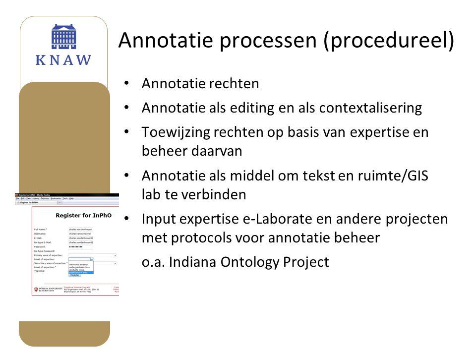 Annotatie processen (procedureel) • Annotatie rechten • Annotatie als editing en als contextalisering • Toewijzing rechten op basis van expertise en b