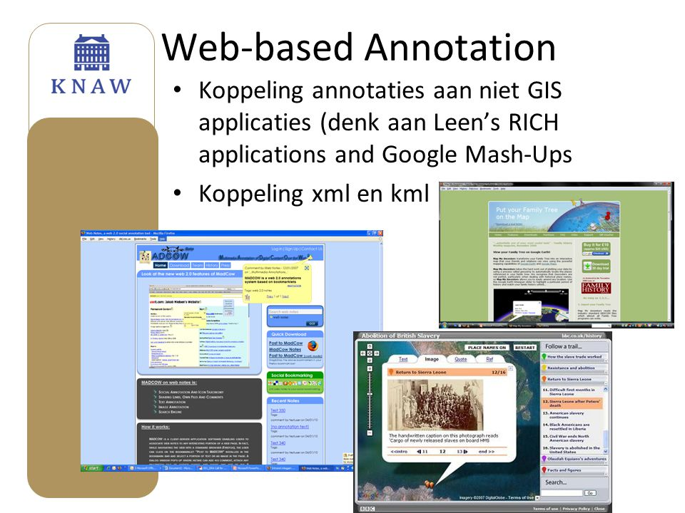 Web-based Annotation • Koppeling annotaties aan niet GIS applicaties (denk aan Leen's RICH applications and Google Mash-Ups • Koppeling xml en kml