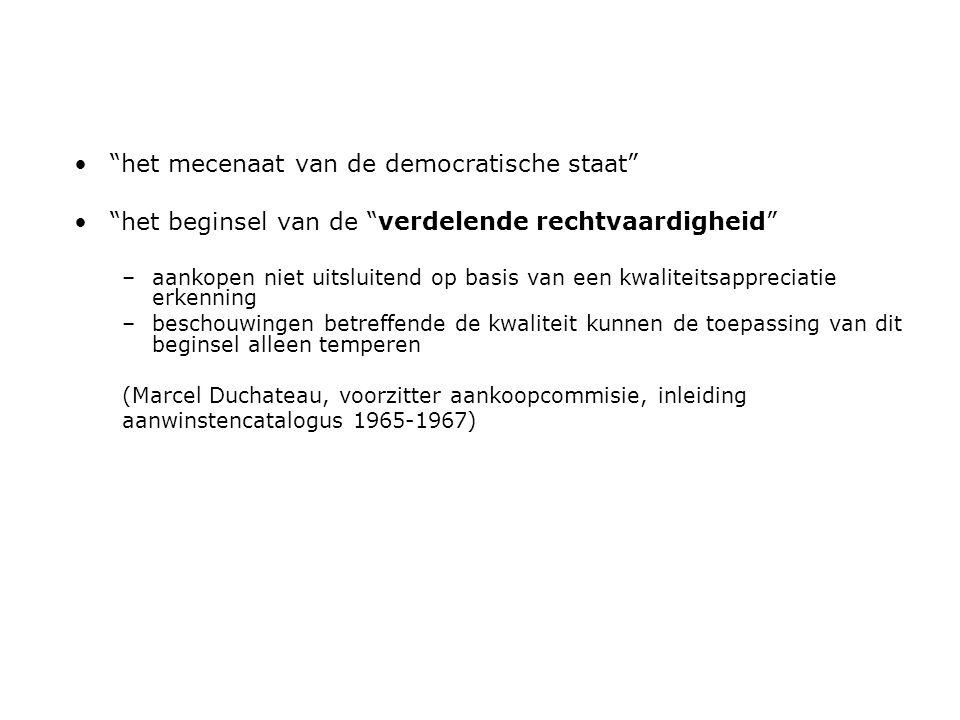 • het mecenaat van de democratische staat • het beginsel van de verdelende rechtvaardigheid –aankopen niet uitsluitend op basis van een kwaliteitsappreciatie erkenning –beschouwingen betreffende de kwaliteit kunnen de toepassing van dit beginsel alleen temperen (Marcel Duchateau, voorzitter aankoopcommisie, inleiding aanwinstencatalogus 1965-1967)