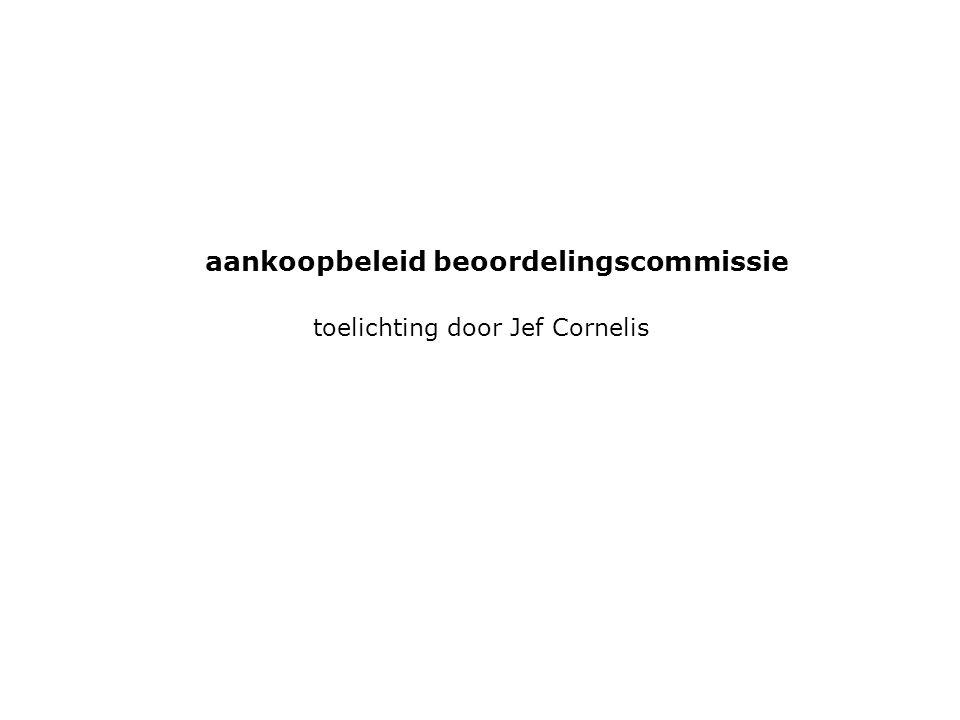 toelichting door Jef Cornelis aankoopbeleid beoordelingscommissie