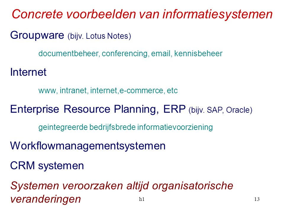 h113 Concrete voorbeelden van informatiesystemen Groupware (bijv. Lotus Notes) documentbeheer, conferencing, email, kennisbeheer Internet www, intrane
