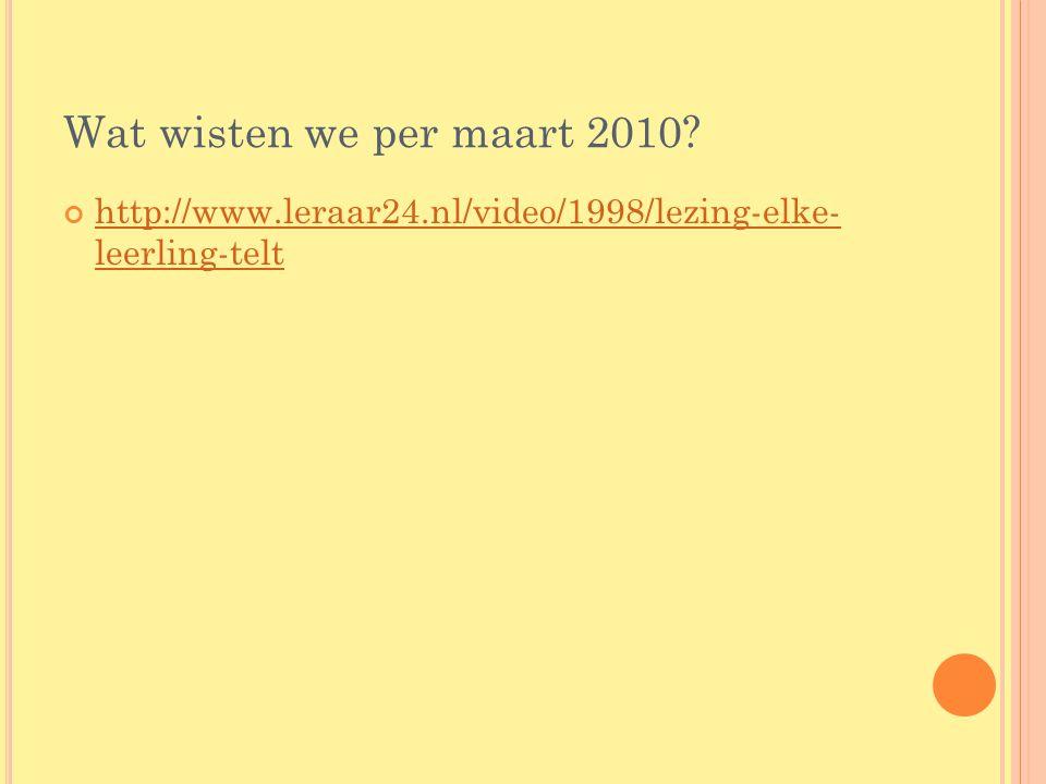 Wat wisten we per maart 2010? http://www.leraar24.nl/video/1998/lezing-elke- leerling-telt
