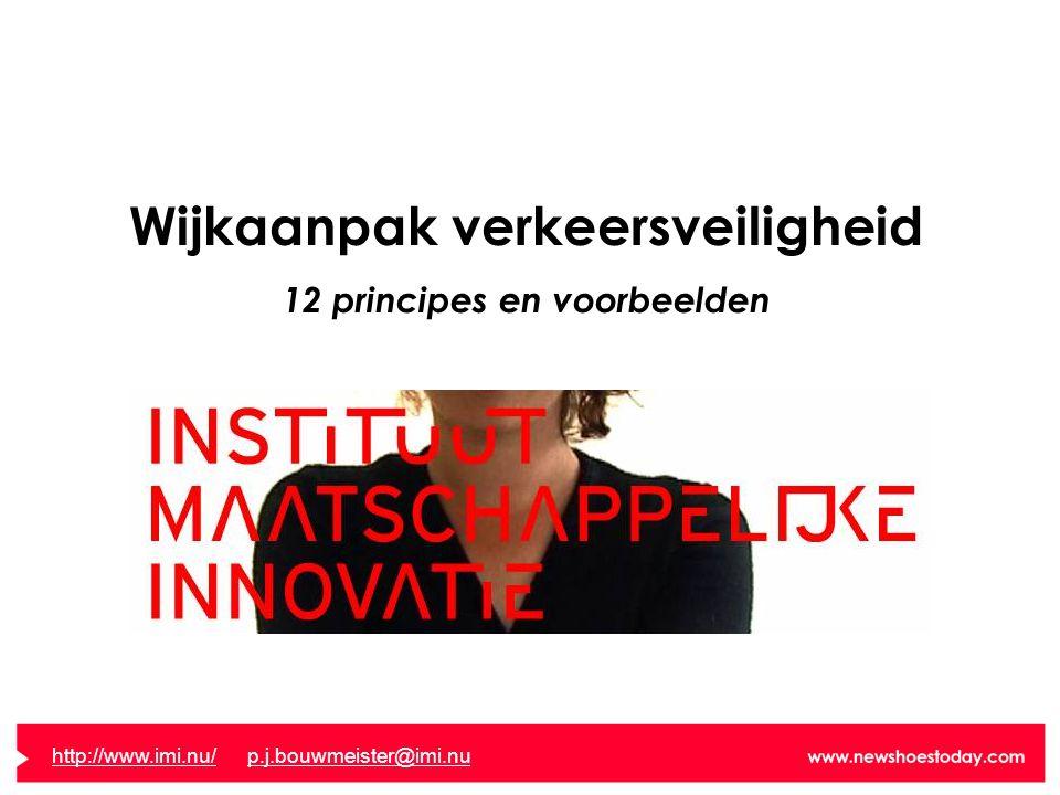 Wijkaanpak verkeersveiligheid 12 principes en voorbeelden http://www.imi.nu/http://www.imi.nu/ p.j.bouwmeister@imi.nup.j.bouwmeister@imi.nu