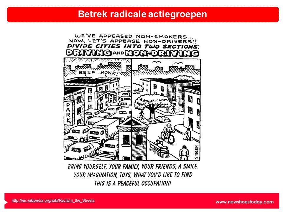 http://en.wikipedia.org/wiki/Reclaim_the_Streets Betrek radicale actiegroepen