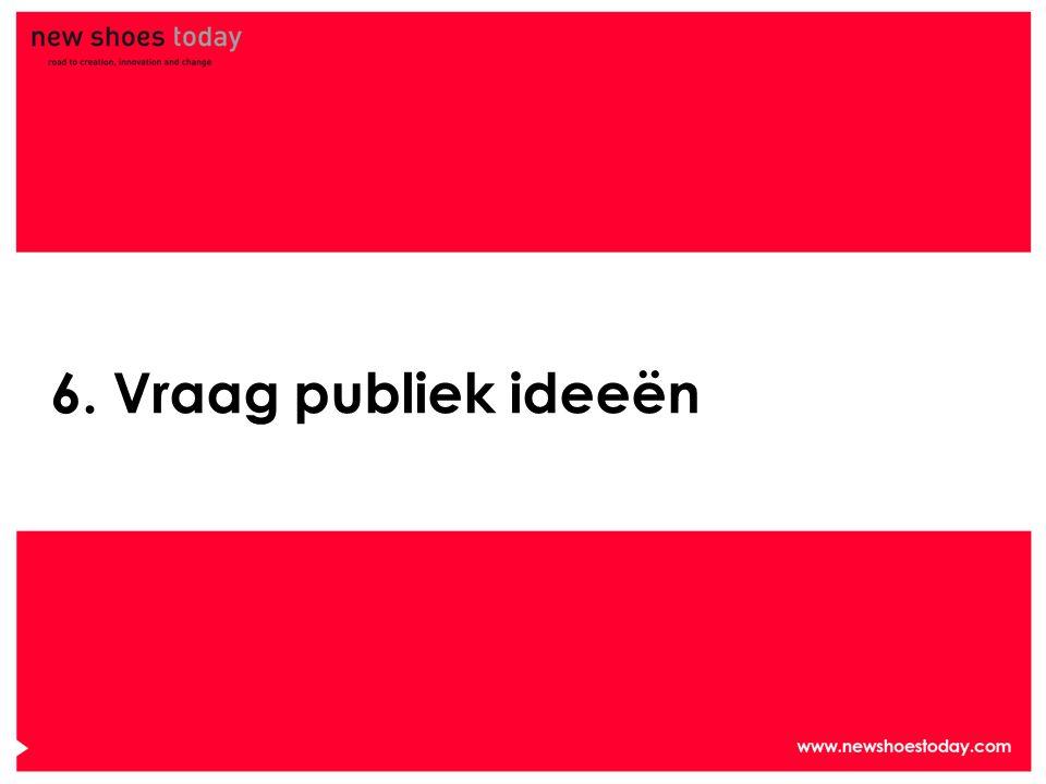 6. Vraag publiek ideeën