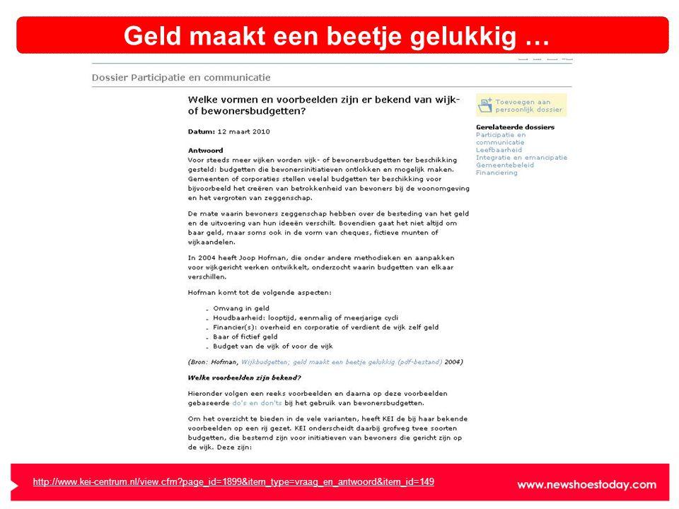 Geld maakt een beetje gelukkig … http://www.kei-centrum.nl/view.cfm page_id=1899&item_type=vraag_en_antwoord&item_id=149