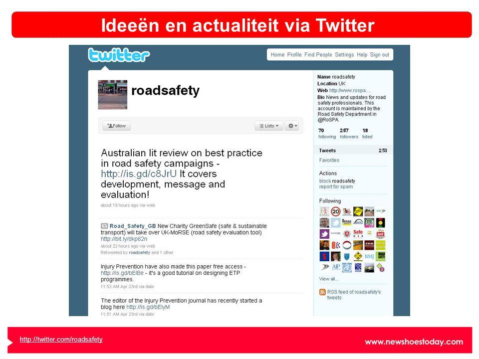 http://twitter.com/roadsafety Ideeën en actualiteit via Twitter