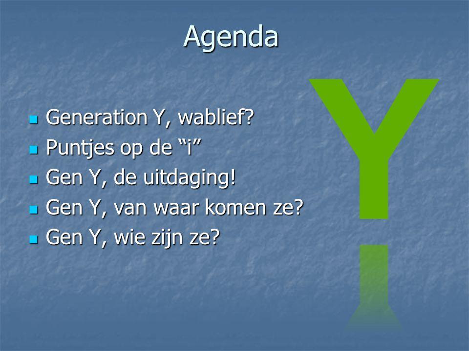 Agenda  Generation Y, wablief. Puntjes op de i  Gen Y, de uitdaging.