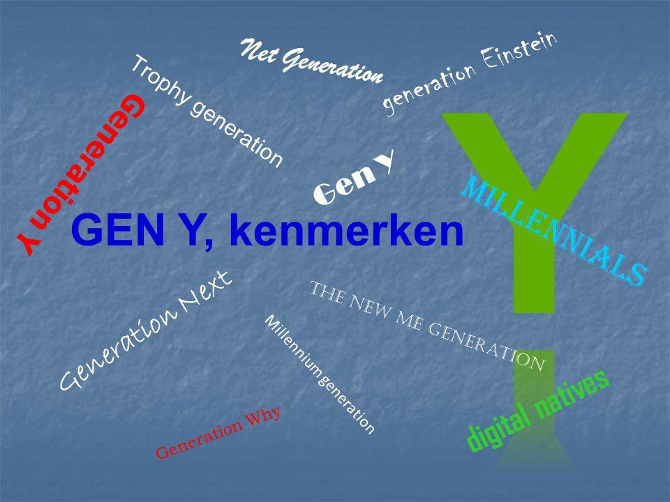 Generation Y Millennium generation Gen Y Generation Next Net Generation The new me generation Trophy generation digital natives Millennials generation Einstein GEN Y, kenmerken Generation Why