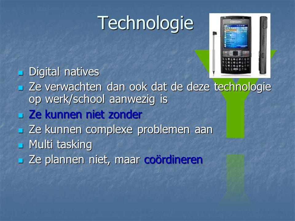 Technologie  Digital natives  Ze verwachten dan ook dat de deze technologie op werk/school aanwezig is  Ze kunnen niet zonder  Ze kunnen complexe problemen aan  Multi tasking  Ze plannen niet, maar coördineren