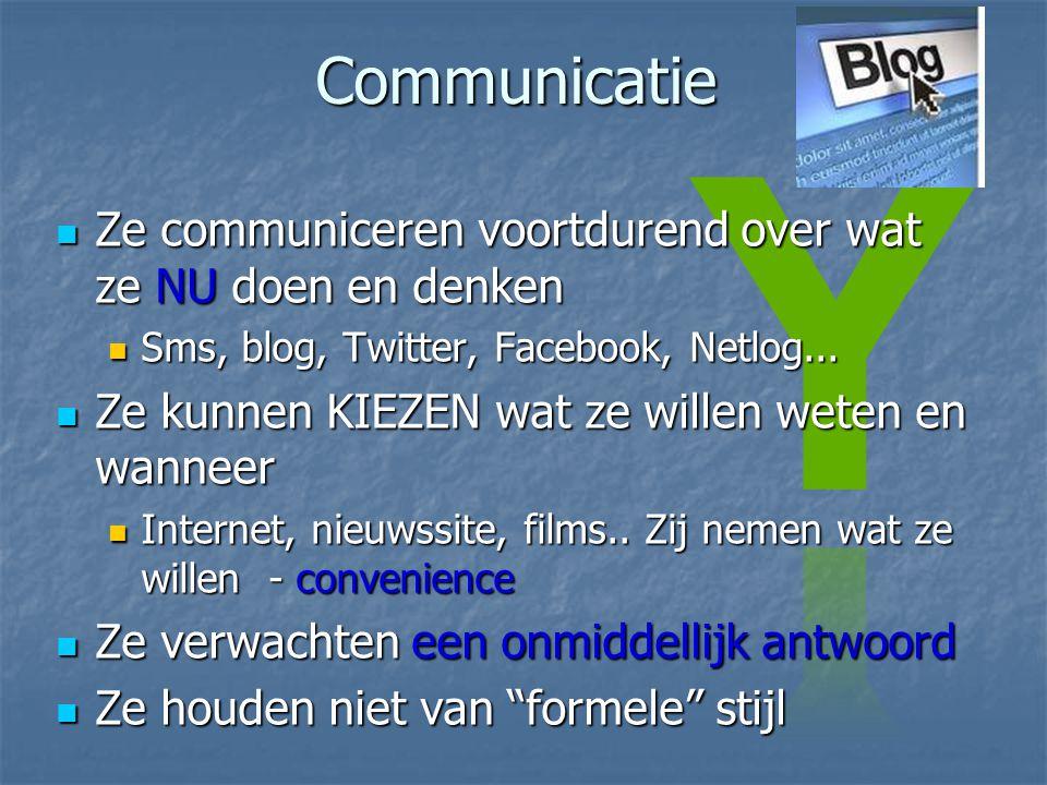 Communicatie  Ze communiceren voortdurend over wat ze NU doen en denken  Sms, blog, Twitter, Facebook, Netlog...