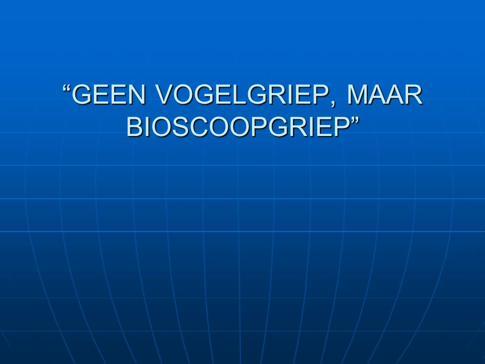 GEEN VOGELGRIEP, MAAR BIOSCOOPGRIEP