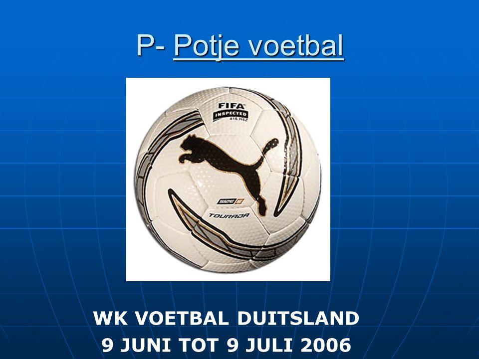 P- Potje voetbal WK VOETBAL DUITSLAND 9 JUNI TOT 9 JULI 2006