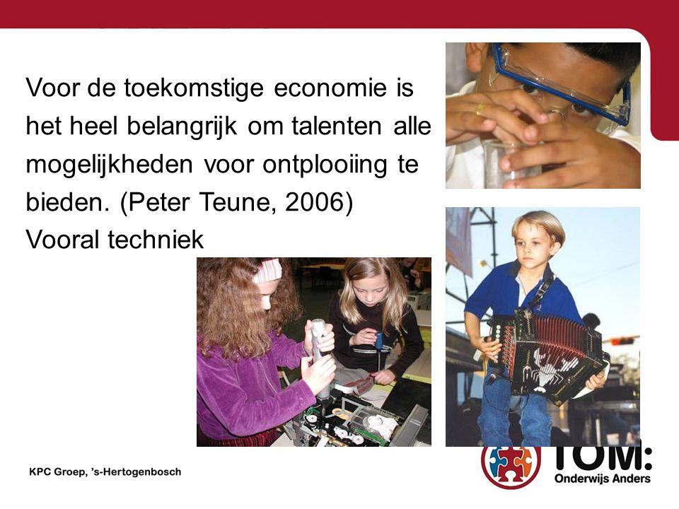 Voor de toekomstige economie is het heel belangrijk om talenten alle mogelijkheden voor ontplooiing te bieden. (Peter Teune, 2006) Vooral techniek