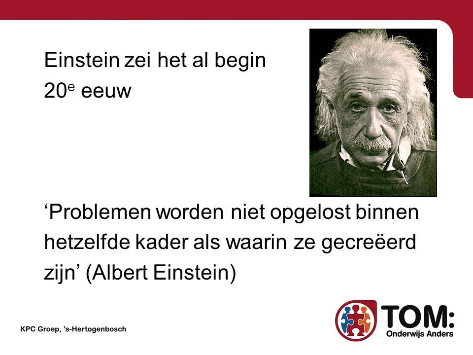 Einstein zei het al begin 20 e eeuw 'Problemen worden niet opgelost binnen hetzelfde kader als waarin ze gecreëerd zijn' (Albert Einstein)