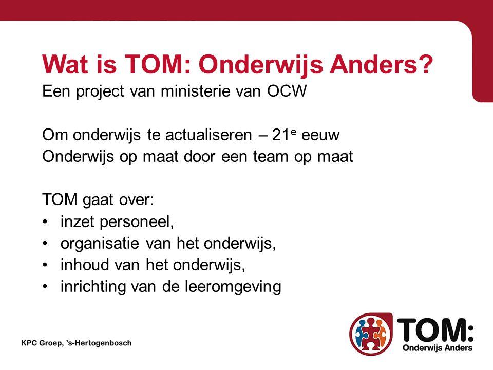 Wat is TOM: Onderwijs Anders? Een project van ministerie van OCW Om onderwijs te actualiseren – 21 e eeuw Onderwijs op maat door een team op maat TOM