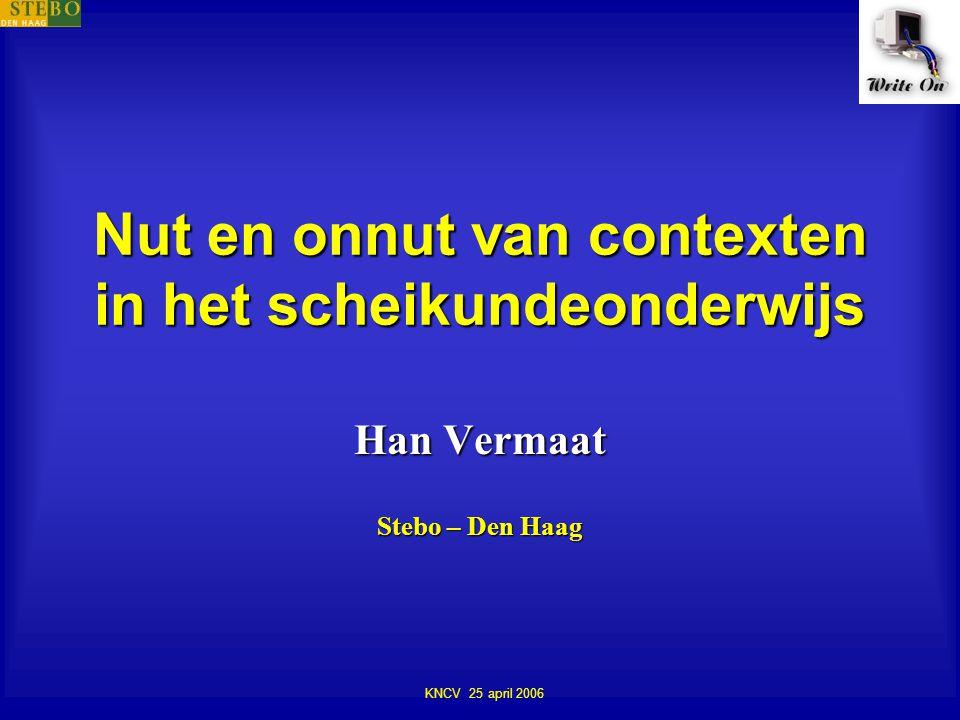 Nut en onnut van contexten in het scheikundeonderwijs KNCV 25 april 2006 Han Vermaat Stebo – Den Haag