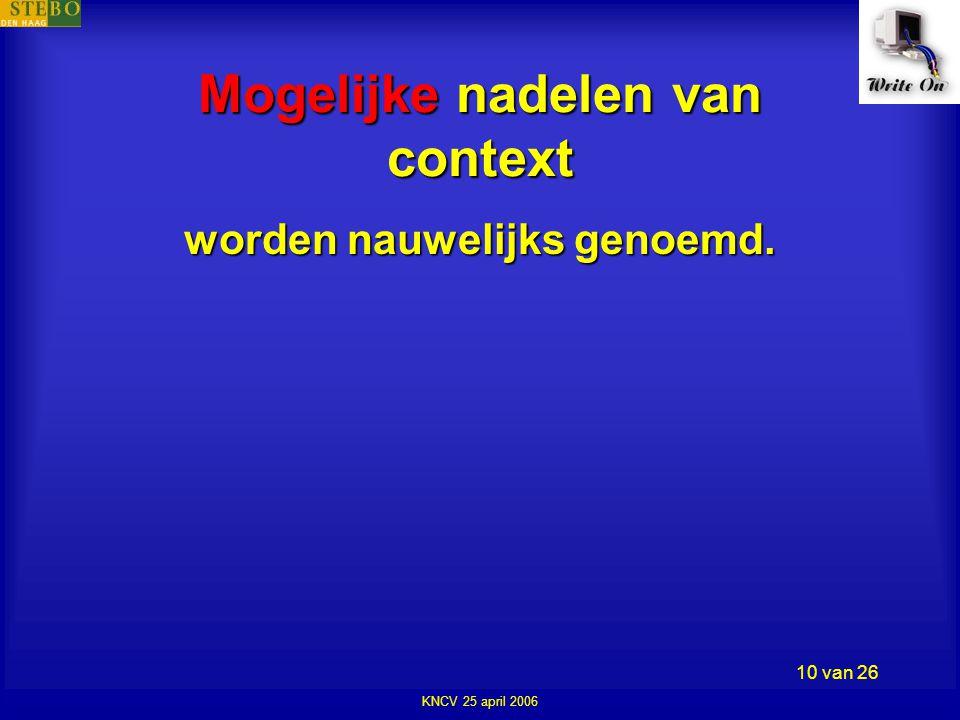 KNCV 25 april 2006 10 van 26 Mogelijke nadelen van context worden nauwelijks genoemd.