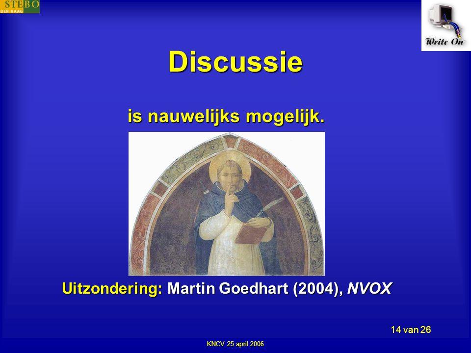 KNCV 25 april 2006 14 van 26 Discussie is nauwelijks mogelijk.