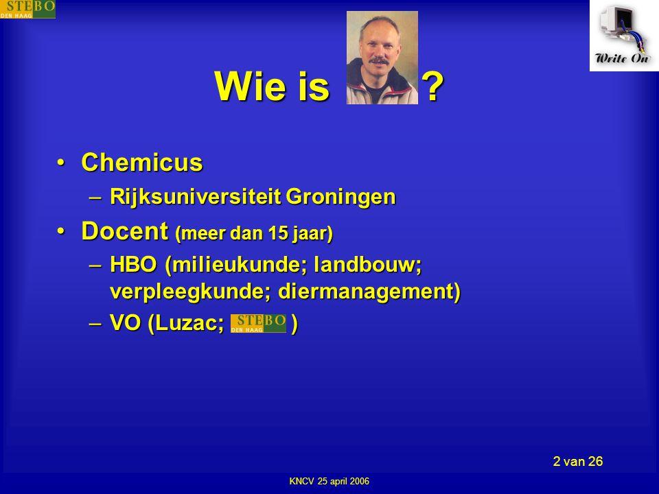 KNCV 25 april 2006 3 van 26 •Schrijver en (wetenschaps)journalist •Onderzoeker coauteur: Anna Weierink Wie is ?